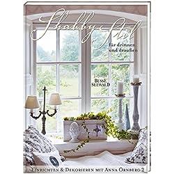 Shabby Stil für drinnen und draußen: Einrichten & Dekorieren mit Anna Örnberg Bd. 2