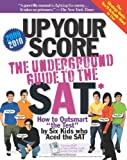 img - for Up Your Score: The Underground Guide to the SAT 2009-2010 Edition book / textbook / text book