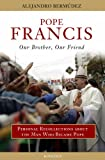 img - for Pope Francis - Our Brother, Our Friend: Personal Recollections about the Man Who Became Pope book / textbook / text book