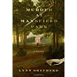 Murder at Mansfield Park: A Novel ~ Lynn Shepherd