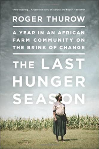 The Last Hunger Season: A Year in an African Farm Community on the Brink of Change written by Roger Thurow