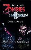 Zombies in Berlin (Doppelband I): Präludium der Apokalypse/Bunkertage