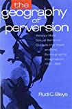 img - for The Geography of Perversion: Male-To-Male Sexual Behavior Outside the West and the Ethnographic Imagination, 1750-1918 book / textbook / text book