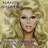 Cherry Smiles - The Rare Singles ~ Nancy Sinatra