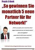 So gewinnen Sie monatlich 5 neue Partner f�r Ihr Network!