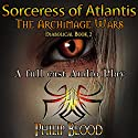 Sorceress of Atlantis: The Archimage Wars, Book 2 Audiobook by Philip Blood Narrated by Philip Blood, Jeni Dean, David Belowich, Rhonda St.Laurent, Ron DeRuyter, Libby Blood, Joshua Lay, Lauren DeSantis, Shawn West, Rachel Heslin, Liz Madden, Michael Warker, Zane Sexton