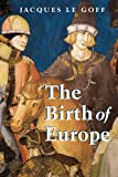 The Birth of Europe: 400-1500 (1405156821) by Le Goff, Jacques