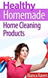 Healthy Homemade Home Cleaning Products (Healthy Homemade Series Book 2)