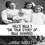 Hell's Belle: The True Story of Belle Gunness   Lindsay Garrett