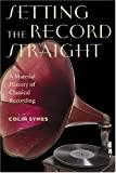 img - for Setting the Record Straight: A Material History of Classical Recording (Music Culture) Hardcover - November 29, 2004 book / textbook / text book