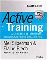 Active Training: A Handbook of Techniques, Designs, Case Examples, and Tips, 4th Edition Front Cover