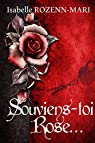 Souviens-toi Rose... par Rozenn-Mari
