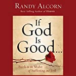 If God Is Good: Faith in the Midst of Suffering and Evil | Randy Alcorn