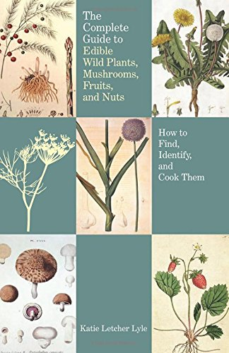 the-complete-guide-to-edible-wild-plants-mushrooms-fruits-and-nuts-2nd-how-to-find-identify-and-cook