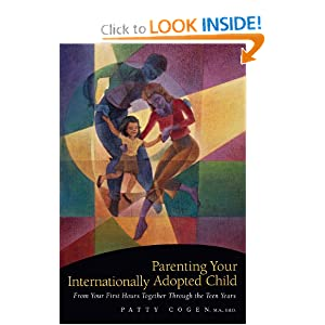 Parenting Your Internationally Adopted Child: From Your First Hours Together Through the Teen Years