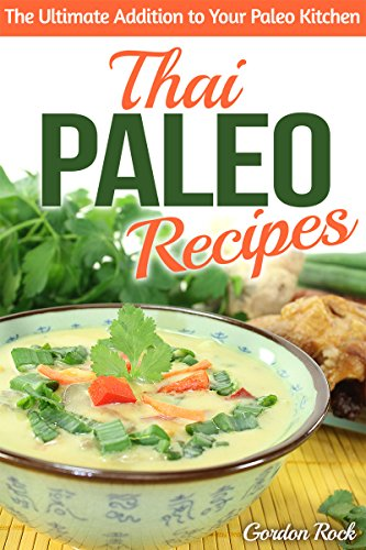 Thai Paleo Recipes: The Ultimate Addition to Your Paleo Kitchen (Thai Cookbook) by Gordon Rock