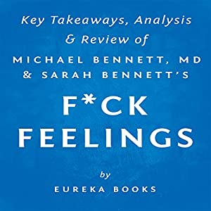 F--k Feelings: One Shrink's Practical Advice for Managing All Life's Impossible Problems, by Michael Bennett, MD & Sarah Bennett Hörbuch
