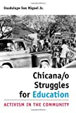 img - for By Guadalupe San Miguel Jr. Chicana/o Struggles for Education: Activism in the Community (University of Houston Series in Mexica [Hardcover] book / textbook / text book