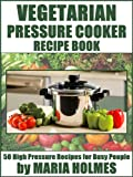 img - for Vegetarian Pressure Cooker Recipe Book: 50 High Pressure Recipes for Busy People book / textbook / text book