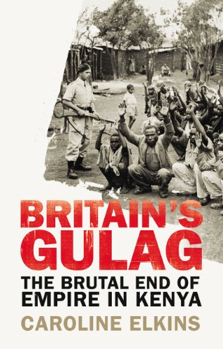Britain's Gulag: The Brutal End of Empire in Kenya