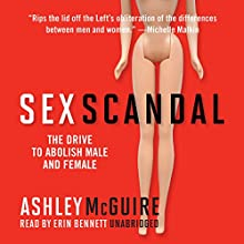 Sex Scandal: The Drive to Abolish Male and Female Audiobook by Ashley McGuire Narrated by Erin Bennett