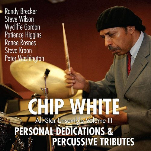 Personal Dedications & Percussive Tributes by Chip White