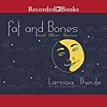 Fat & Bones: And Other Stories | Larissa Theule