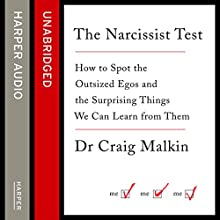 The Narcissist Test: How to spot outsized egos...and the surprising things we can learn from them (       UNABRIDGED) by Dr Craig Malkin Narrated by Kiff VandenHeuvel