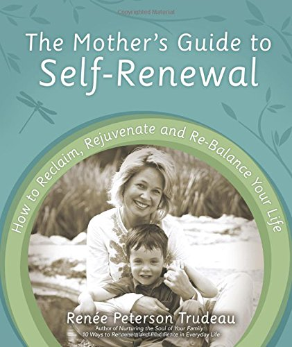 The Mother's Guide to Self-Renewal: How to Reclaim, Rejuvenate and Re-Balance Your Life