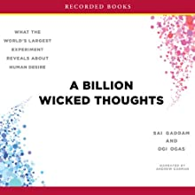 A Billion Wicked Thoughts: What the World's Largest Experiment Reveals About Human Desire Audiobook by Sai Goddam, Ogi Ogas Narrated by Andrew Garman