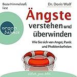 Ängste verstehen und überwinden: Wie Sie sich von Angst, Panik und Phobien befreien | Doris Wolf