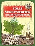 Image de Tolle Schnitzereien: 16 kreative Projekte aus Grünholz (Erleben, entdecken, spielen)