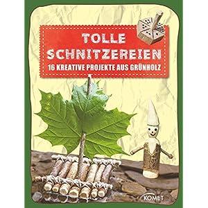 Tolle Schnitzereien: 16 kreative Projekte aus Grünholz (Erleben, entdecken, spielen)
