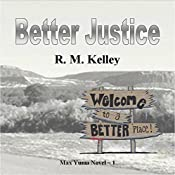 Better Justice: Max Yuma Series, Book 1 | R. M. Kelley