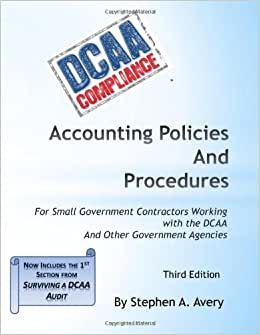 Accounting Policies And Procedures: For Small Government Contractors Working With The DCAA And Other Government Agencies