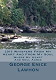 img - for 2015 Whispers From My Heart And From My Soul: Where The Heart And The Soul Agree by George Enice Lawhon (2015-11-12) book / textbook / text book
