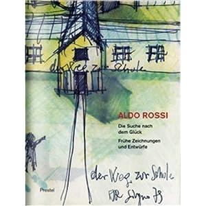 Aldo Rossi. Die Suche nach dem Glück: Frühe Zeichnungen und Entwürfe