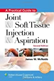 A Practical Guide to Joint and Soft Tissue Injection and Aspiration: An Illustrated Text for Primary Care Providers