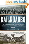 Railroaded: The Transcontinentals and...