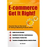 E-commerce Get It Right! - Essential Step by Step Guide for Selling & Marketing Products Online. Insider Secrets, Key Strategies & Practical Tips - Simplified for Start-Ups & Small Businessesby Ian Daniel