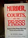 Murder, Courts, and the Press: Issues in Free Press/Fair Trial
