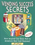 Vending Success Secrets: How Anyone C...