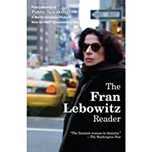 The Fran Lebowitz Reader (       UNABRIDGED) by Fran Lebowitz Narrated by Fran Lebowitz