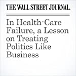 In Health-Care Failure, a Lesson on Treating Politics Like Business | Greg Ip