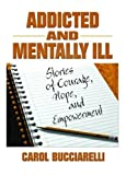 img - for Addicted and Mentally Ill: Stories of Courage, Hope, and Empowerment (Haworth Series in Family and Consumer Issues in Health) by Bruce Carruth (2004-11-26) book / textbook / text book
