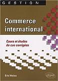 echange, troc Eric Weiss - Commerce international : Cours et études de cas corrigées
