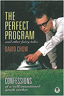The Perfect Program and Other Fairy Tales, Confessions of a Well-Intentioned Youth Worker