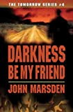 Darkness Be My Friend (The Tomorrow Series #4) (043985802X) by John Marsden