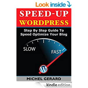 Speed-Up WordPress: Step By Step Guide To Speed Optimize Your Blog [Kindle Edition] Michel ...