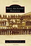 Naval Air Station Pensacola (Images of America Series)